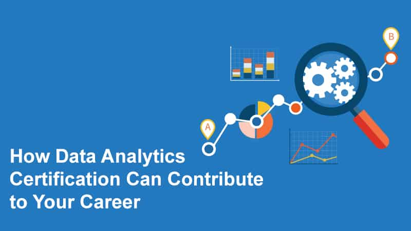 How Data Analytics Certification Can Contribute to Your Career