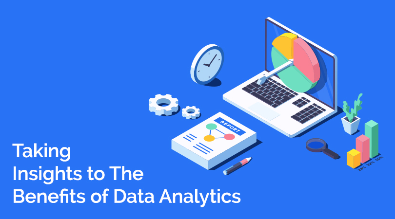 Taking Insights to The Benefits of Data Analytics