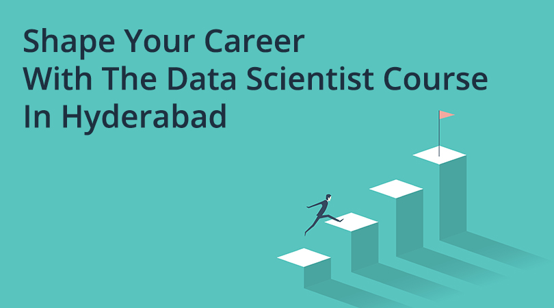 Shape your career with the Data Scientist Course in Hyderabad