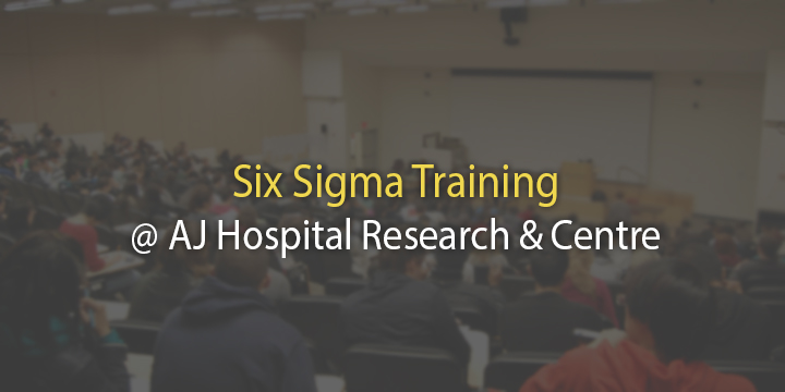 Six Sigma Training @ AJ Hospital & Research Centre