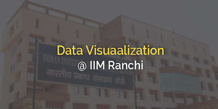 Data visuaalization  workshop @ IIM Ranchi