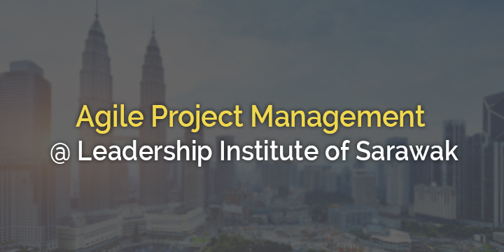 Agile Project Management Workshop organized by ExcelR and  Leadership Institute of Sarawak Civil Service for Civil servants in Kuching Sarawak