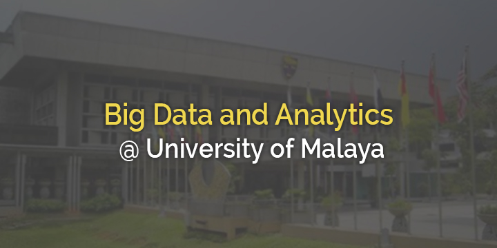 Big Data and Analytics  Workshop for professionals and students at University of Malaya
