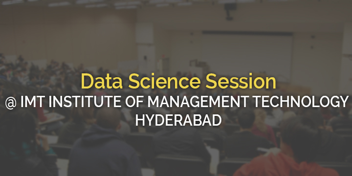 Data Science Session @ INSTITUTE OF MANAGEMENT TECHNOLOGY HYDERABAD