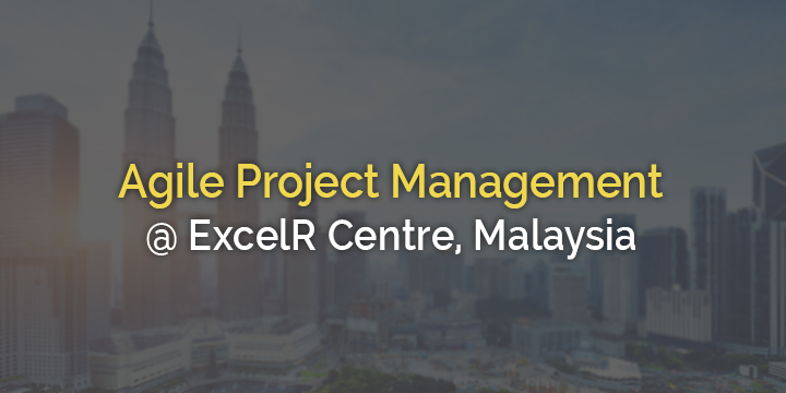 Agile Project Management Workshop @ ExcelR Centre Kuala Lumpur,Malaysia