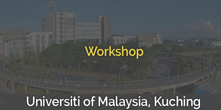 Workshop @ University Malaysia Sarawak( UNIMAS) kuching , Malaysia for State Officials , IT _ Engineering Faculty
